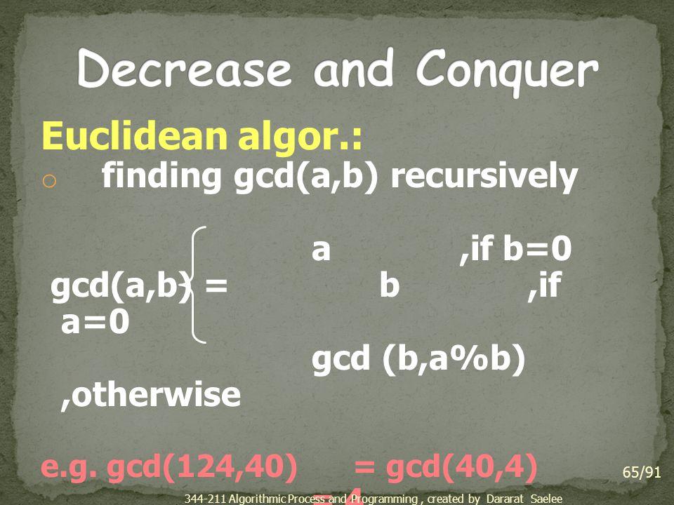 Decrease and Conquer Euclidean algor.: finding gcd(a,b) recursively