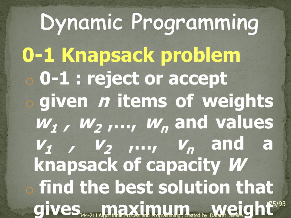 Dynamic Programming 0-1 Knapsack problem 0-1 : reject or accept