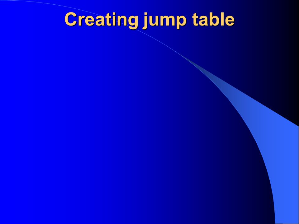 Creating jump table