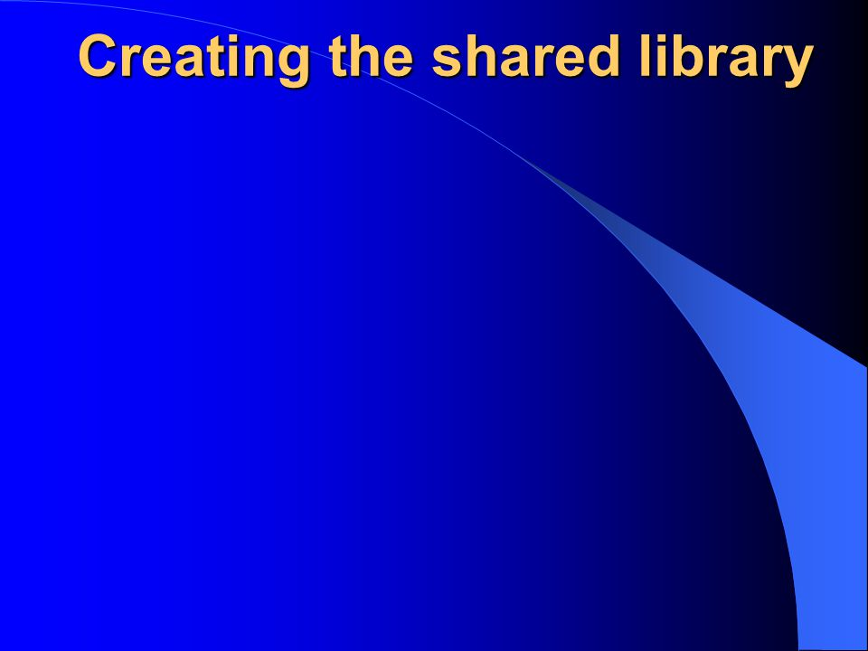 Creating the shared library