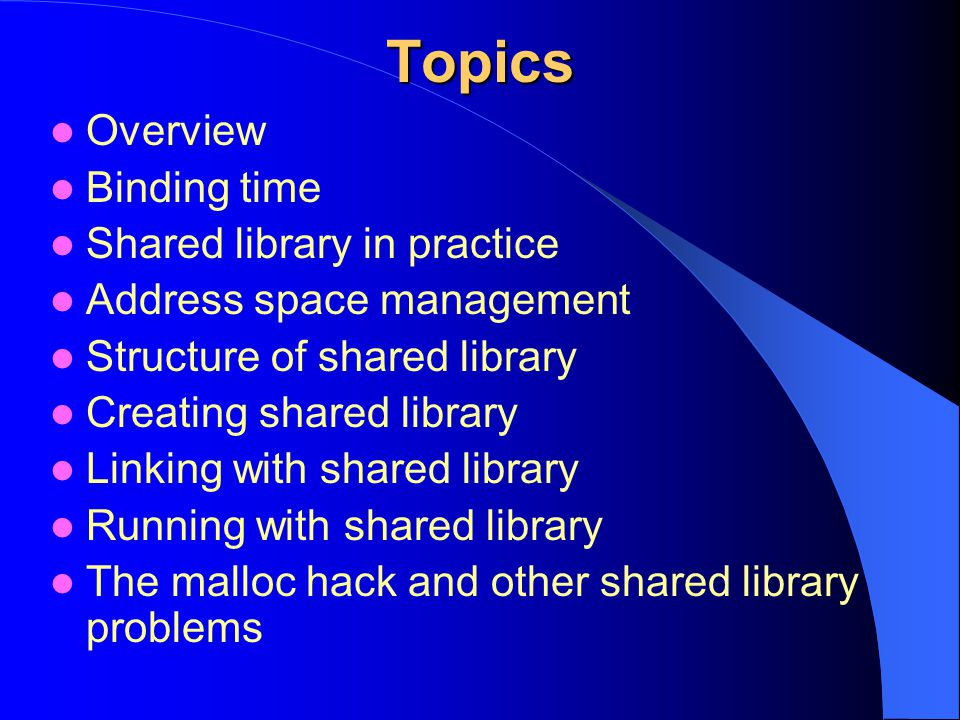 Topics Overview Binding time Shared library in practice