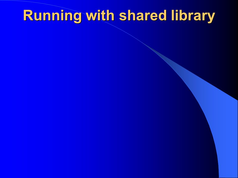 Running with shared library