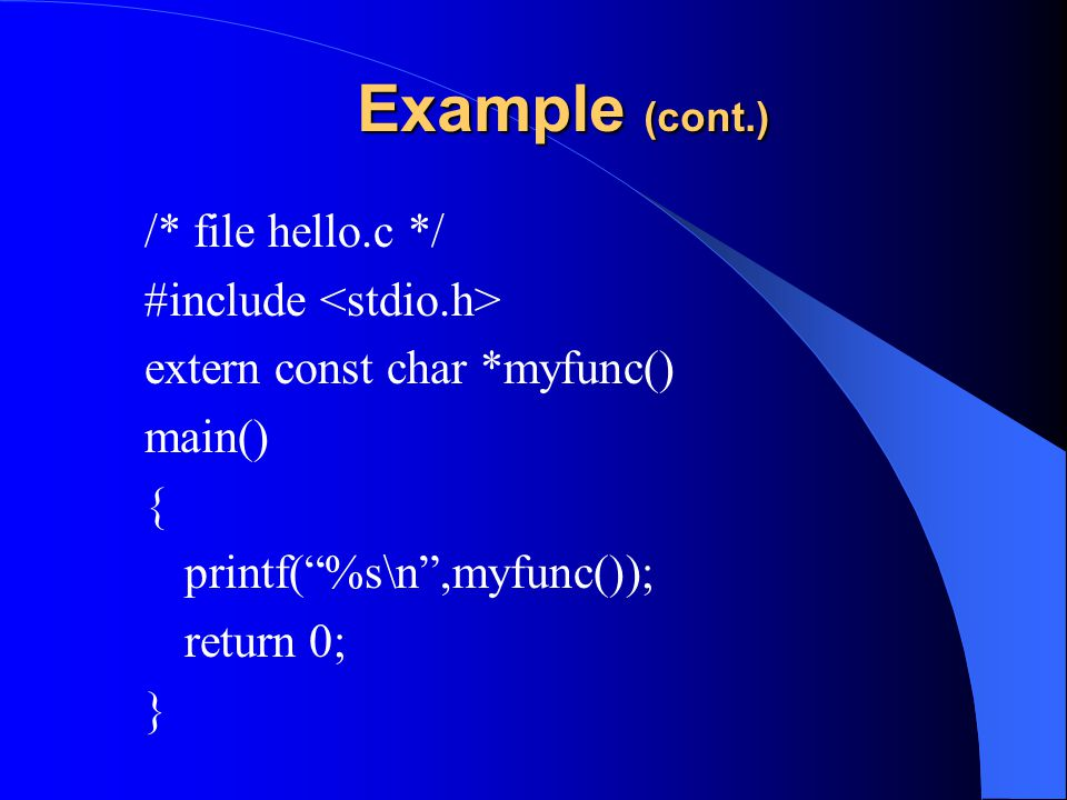 Example (cont.) /* file hello.c */ #include <stdio.h>