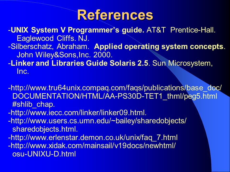 References -UNIX System V Programmer's guide. AT&T Prentice-Hall. Eaglewood Cliffs. NJ.