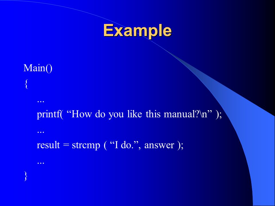 Example Main() { ... printf( How do you like this manual \n );