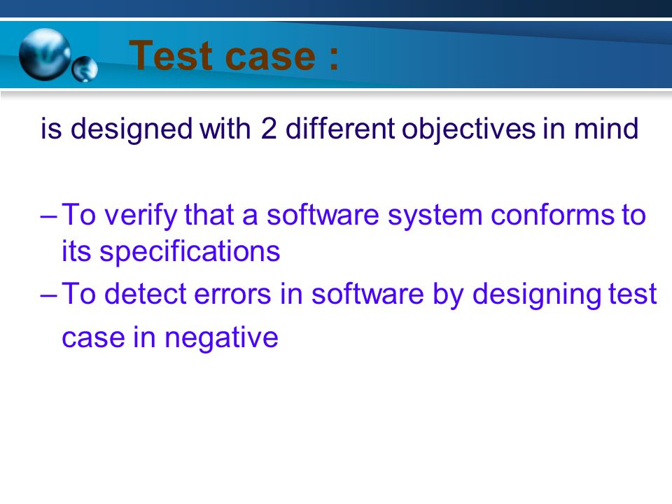 Test case : is designed with 2 different objectives in mind