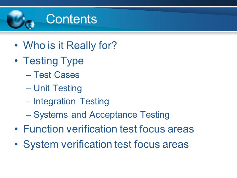 Contents Who is it Really for Testing Type