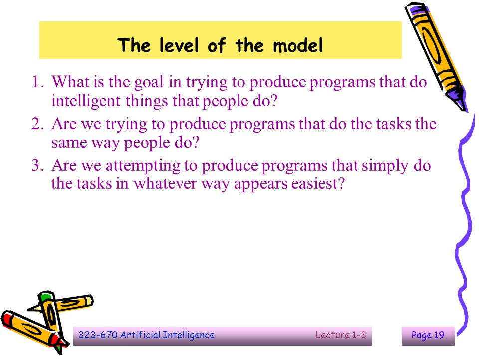 The level of the model What is the goal in trying to produce programs that do intelligent things that people do