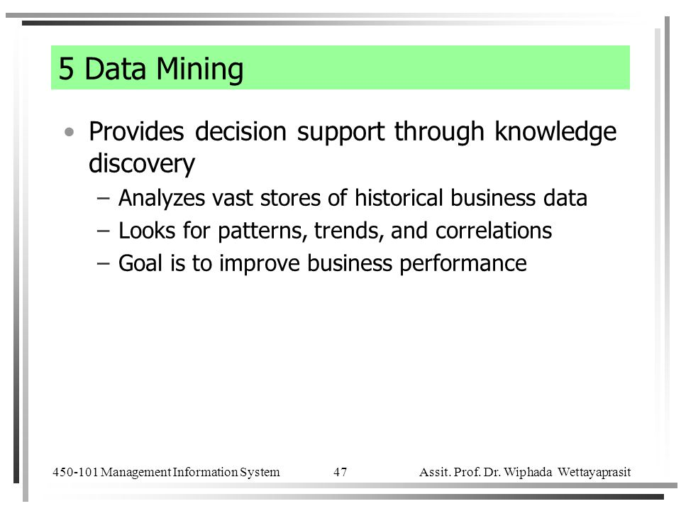 5 Data Mining Provides decision support through knowledge discovery