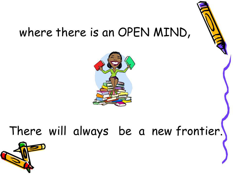 where there is an OPEN MIND,