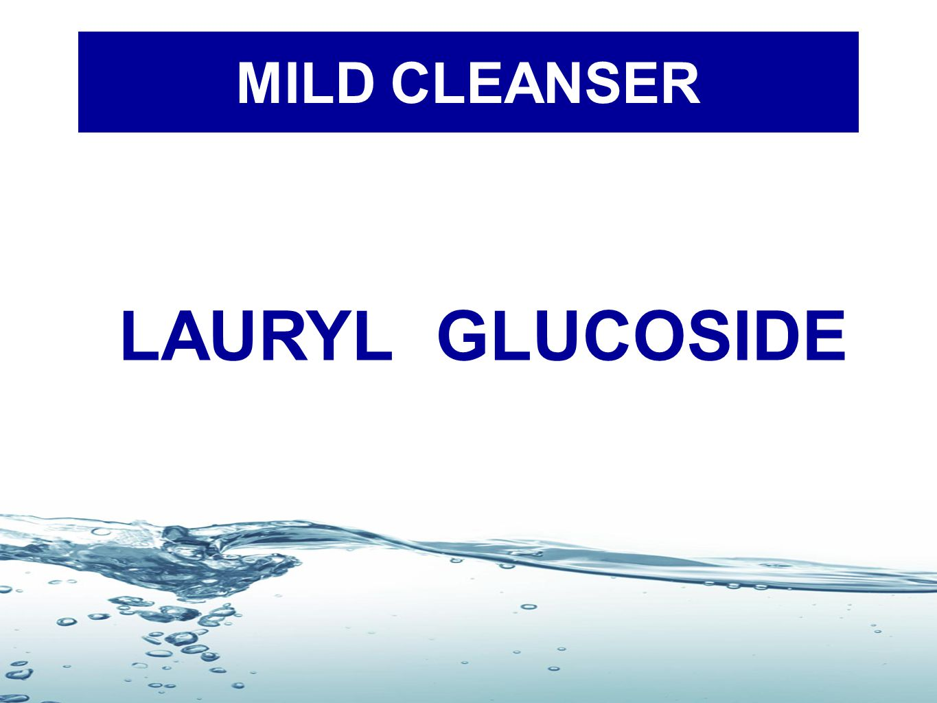 MILD CLEANSER LAURYL GLUCOSIDE