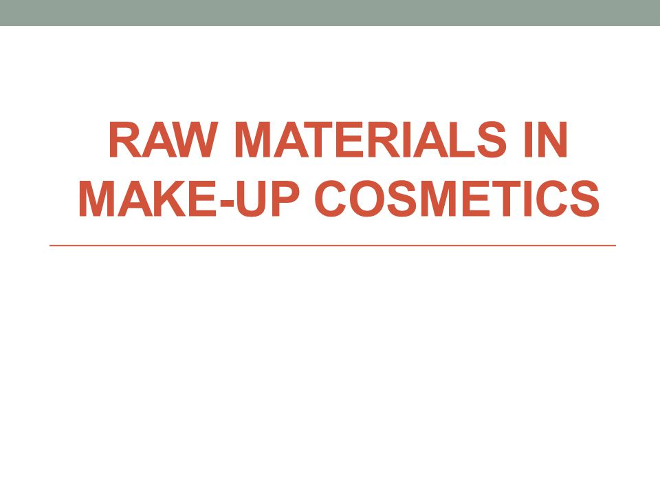 Raw materials in make-up cosmetics