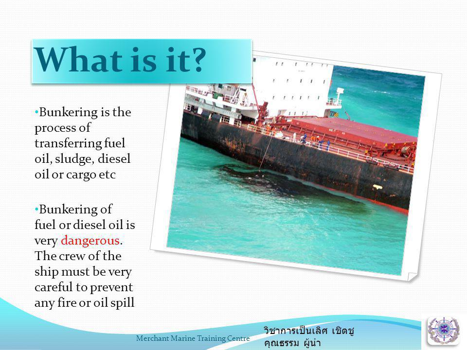 What is it Bunkering is the process of transferring fuel oil, sludge, diesel oil or cargo etc.
