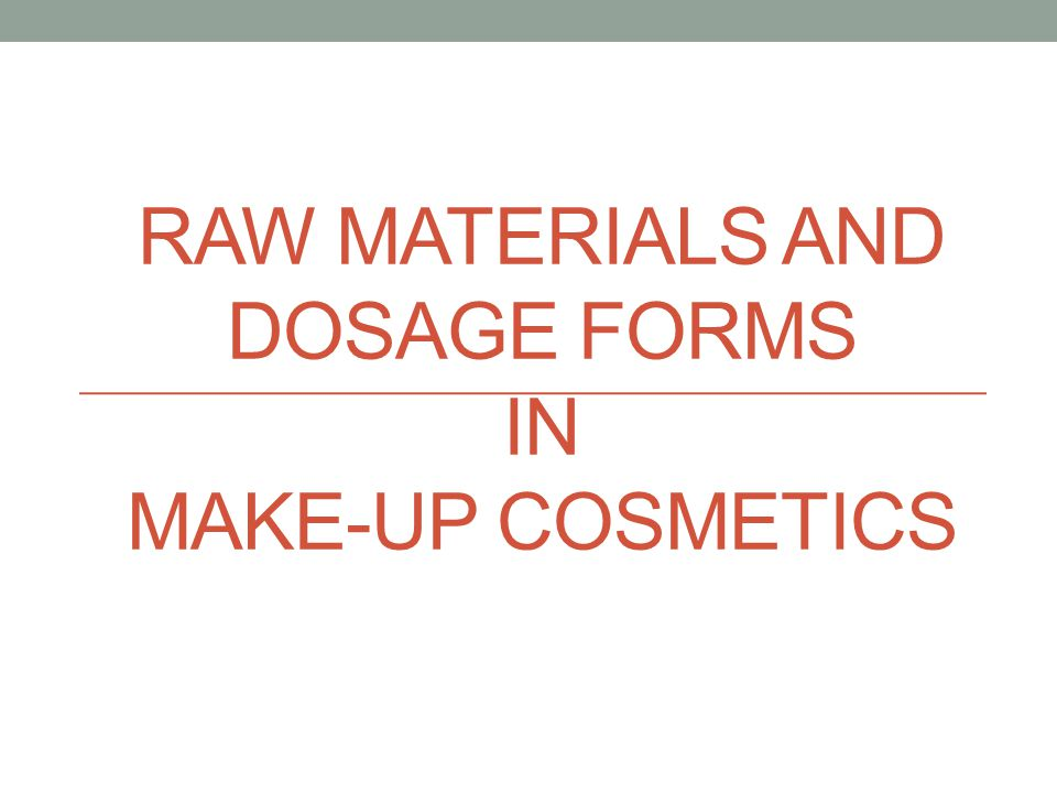 Raw materials and dosage forms in make-up cosmetics