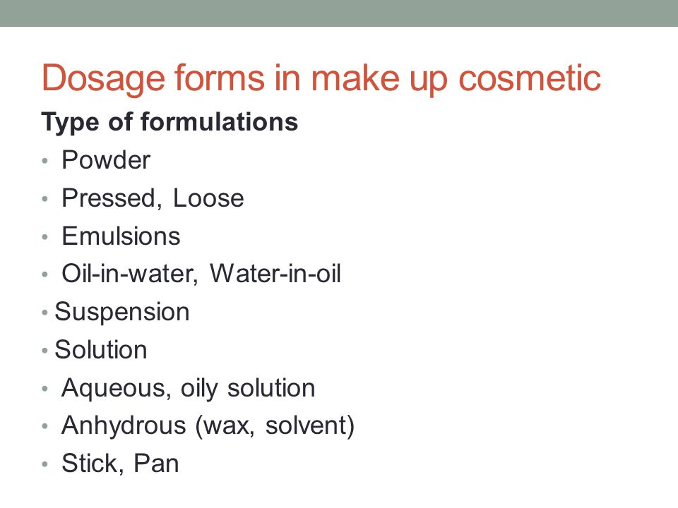 Dosage forms in make up cosmetic