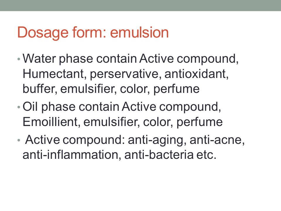 Dosage form: emulsion Water phase contain Active compound, Humectant, perservative, antioxidant, buffer, emulsifier, color, perfume.
