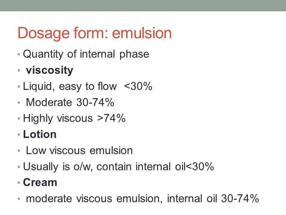 Dosage form: emulsion Quantity of internal phase viscosity