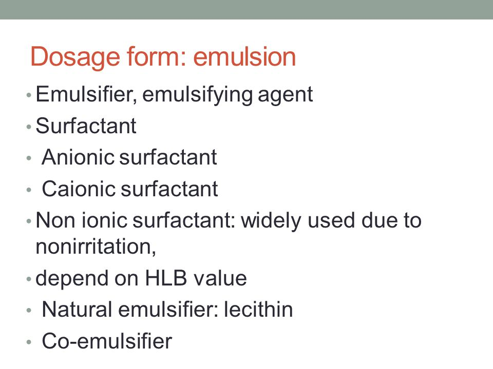 Dosage form: emulsion Emulsifier, emulsifying agent Surfactant