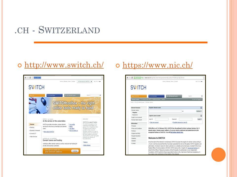 .ch - Switzerland http://www.switch.ch/ https://www.nic.ch/
