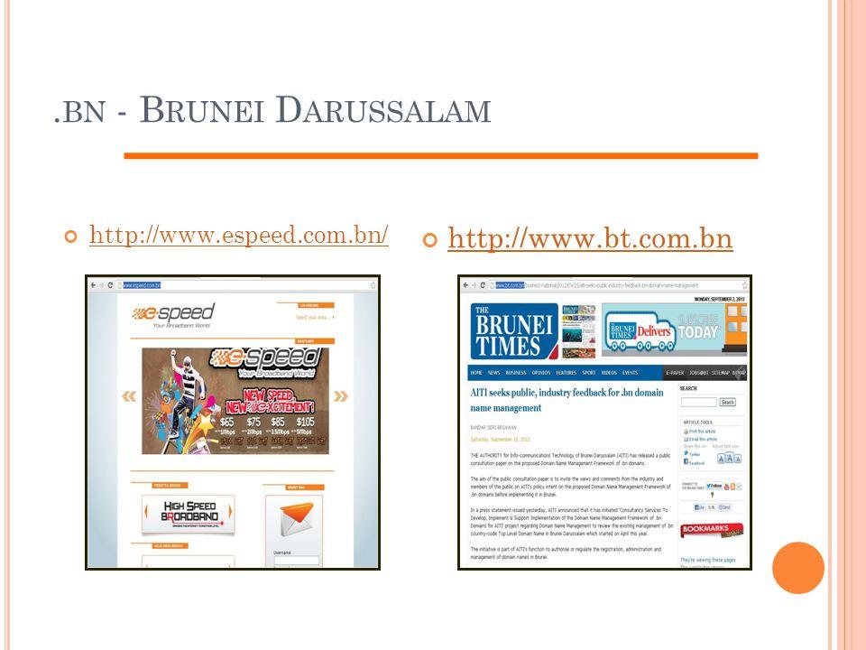 .bn - Brunei Darussalam http://www.espeed.com.bn/ http://www.bt.com.bn