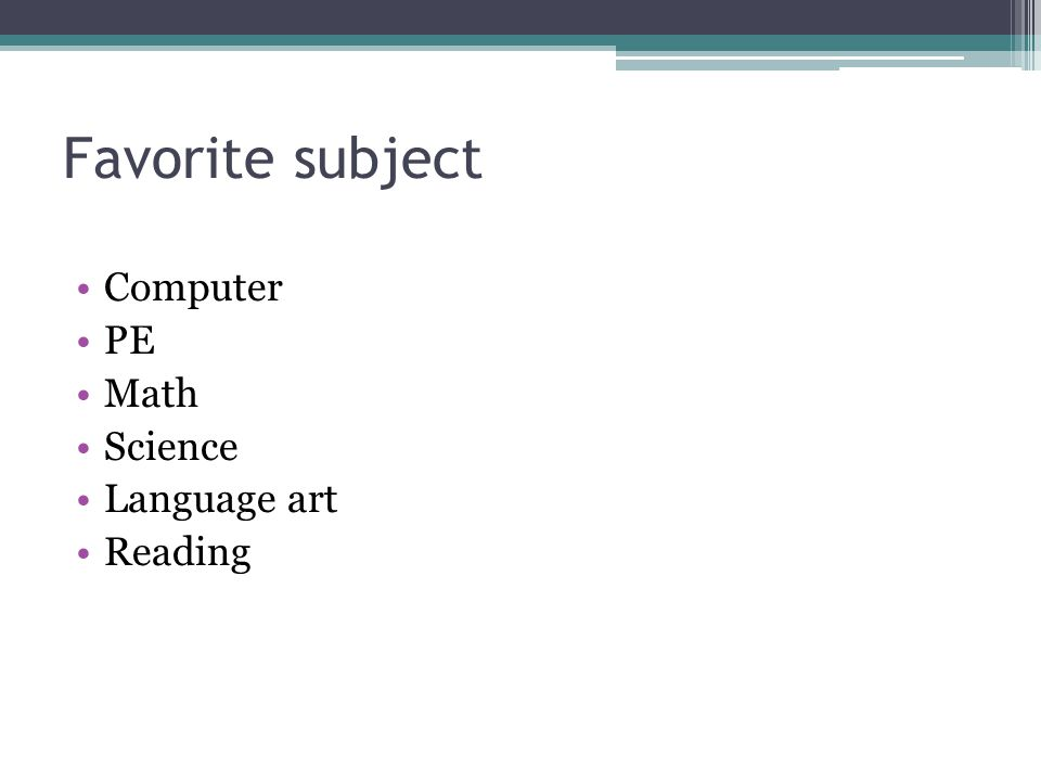 Favorite subject Computer PE Math Science Language art Reading
