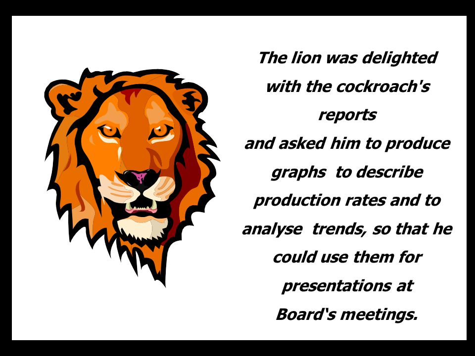 The lion was delighted with the cockroach s reports