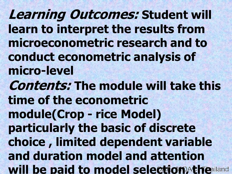 Learning Outcomes: Student will learn to interpret the results from microeconometric research and to conduct econometric analysis of micro-level