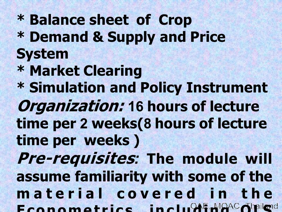 * Balance sheet of Crop * Demand & Supply and Price System. * Market Clearing. * Simulation and Policy Instrument.