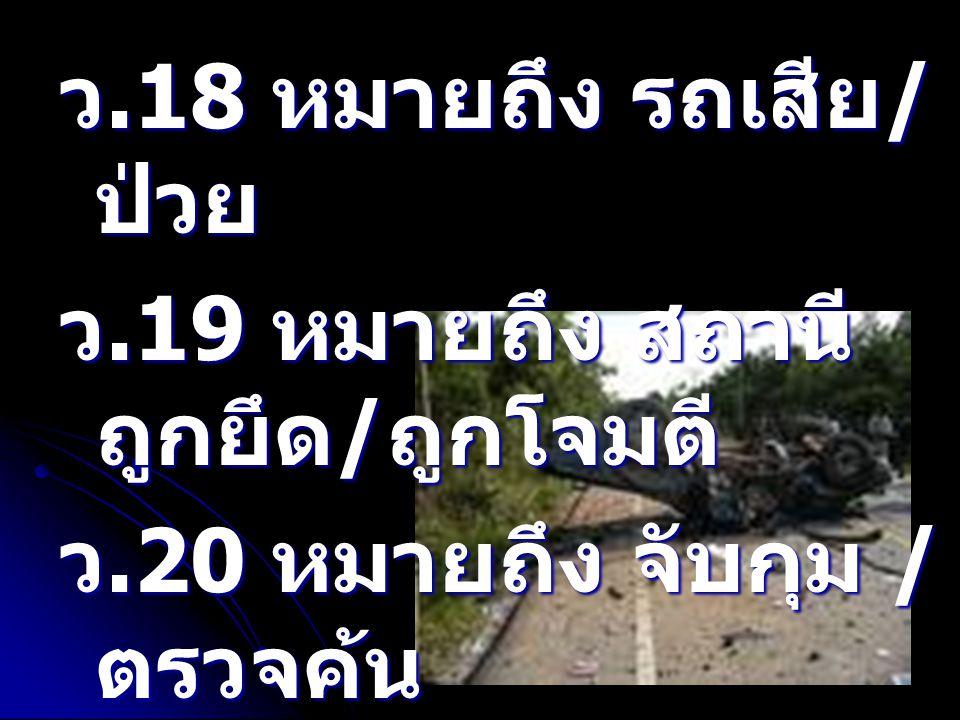 ว.18 หมายถึง รถเสีย/ป่วย ว.19 หมายถึง สถานีถูกยึด/ถูกโจมตี ว.20 หมายถึง จับกุม /ตรวจค้น. ว.21 หมายถึง ออกเดินทางจาก.