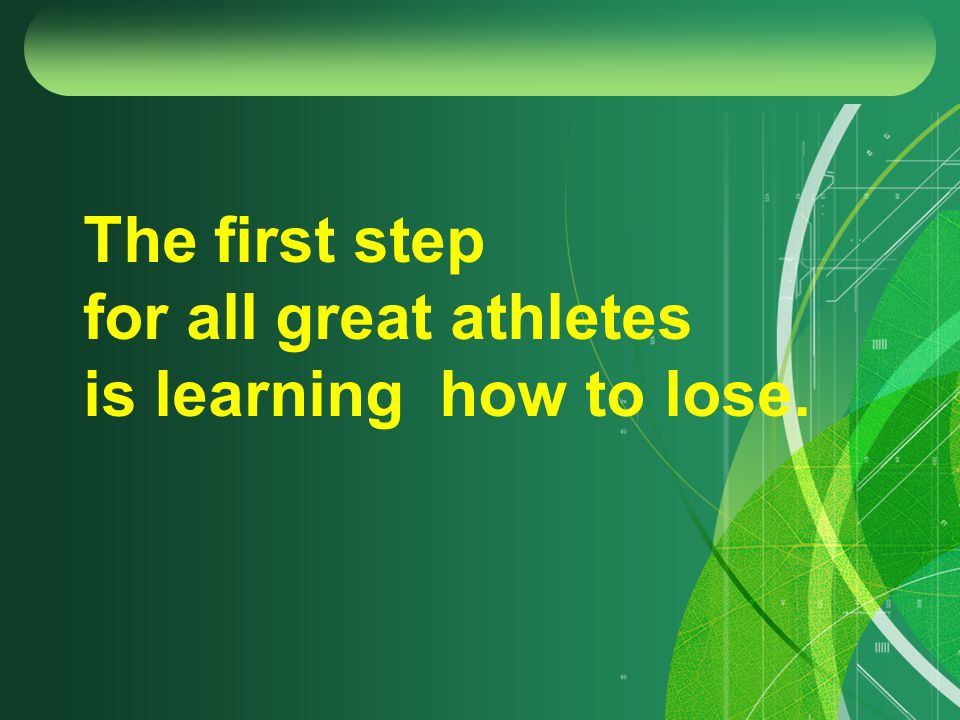 The first step for all great athletes is learning how to lose.