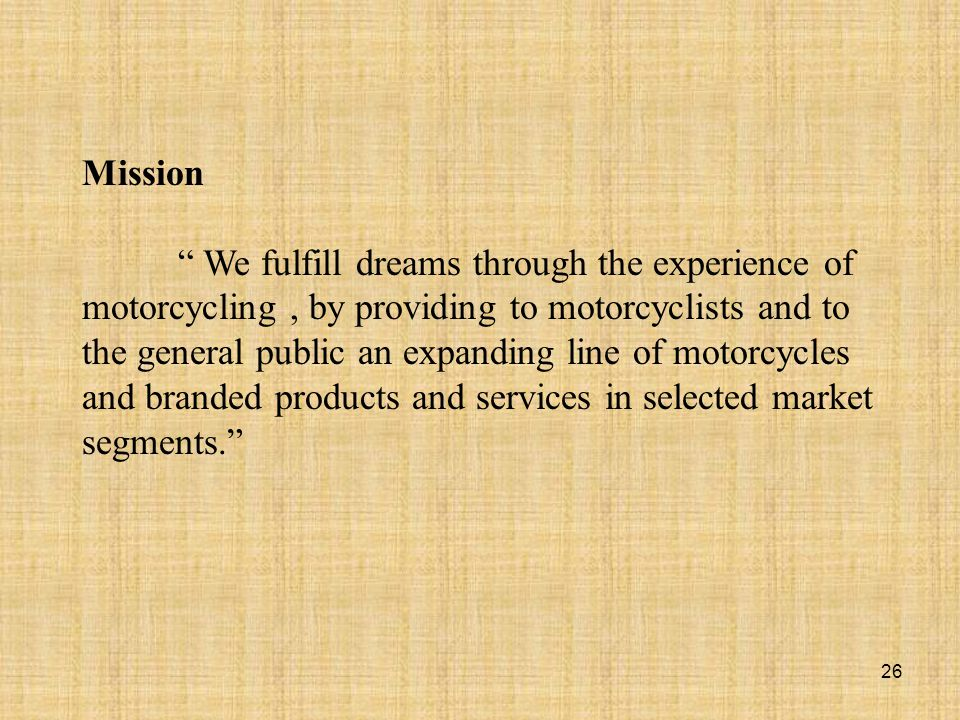Mission We fulfill dreams through the experience of. motorcycling , by providing to motorcyclists and to.