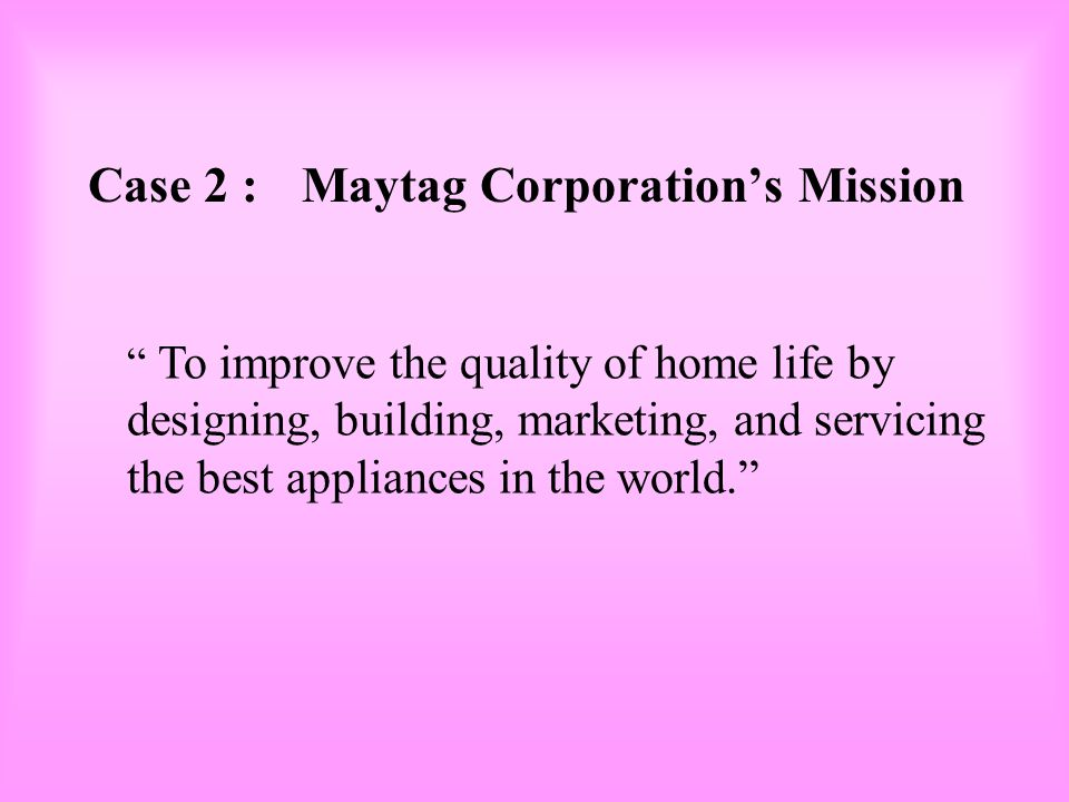 Case 2 : Maytag Corporation's Mission