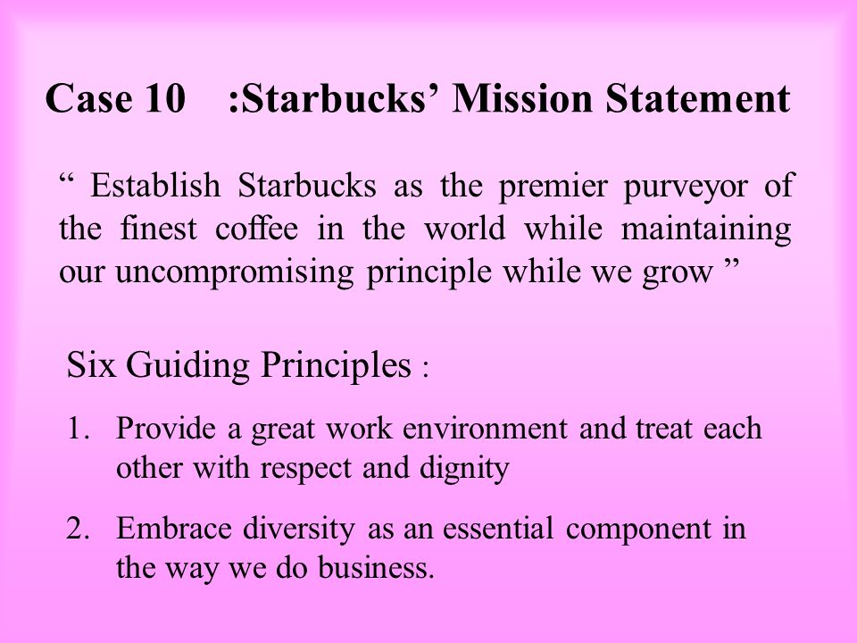 Case 10 :Starbucks' Mission Statement