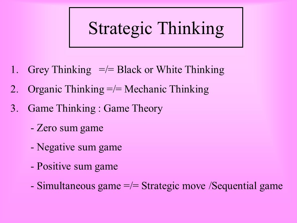 Strategic Thinking Grey Thinking =/= Black or White Thinking