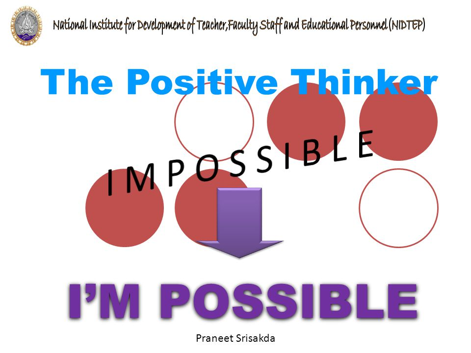 The Positive Thinker I M P O S S I B L E I'M POSSIBLE