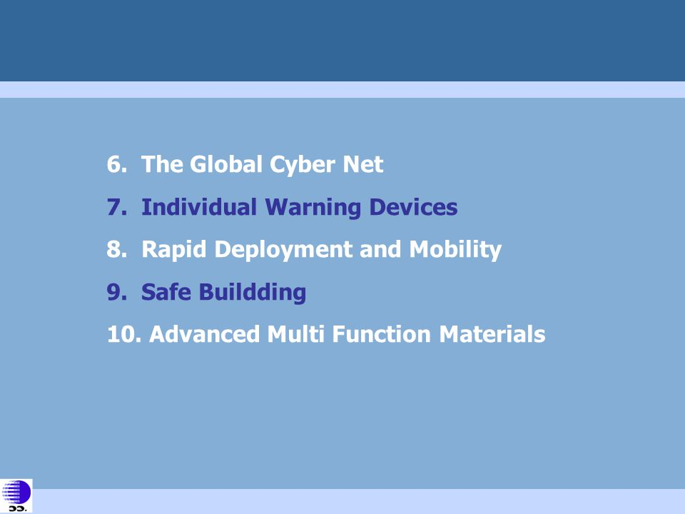 6. The Global Cyber Net 7. Individual Warning Devices. 8. Rapid Deployment and Mobility. 9. Safe Buildding.