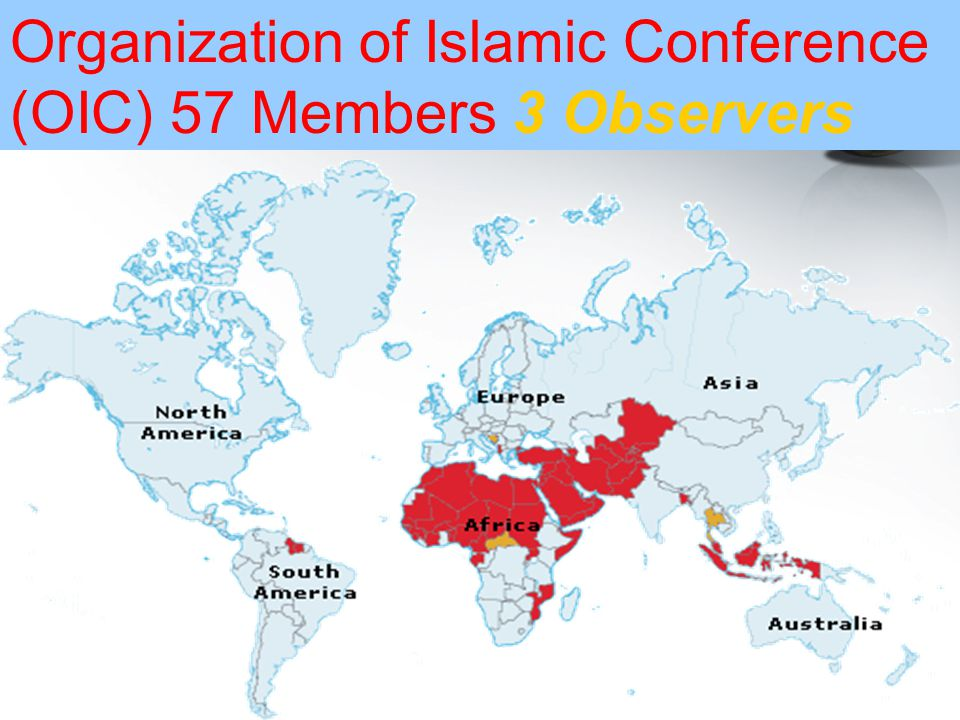 Organization of Islamic Conference (OIC) 57 Members 3 Observers