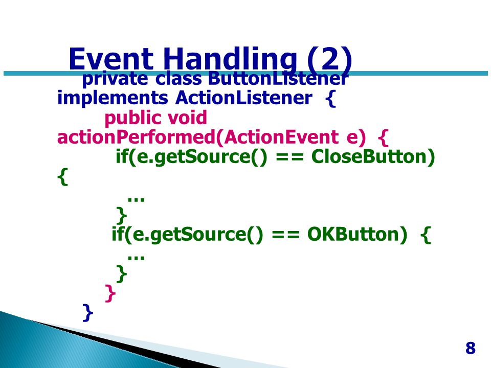 Event Handling (2) private class ButtonListener implements ActionListener { public void actionPerformed(ActionEvent e) {