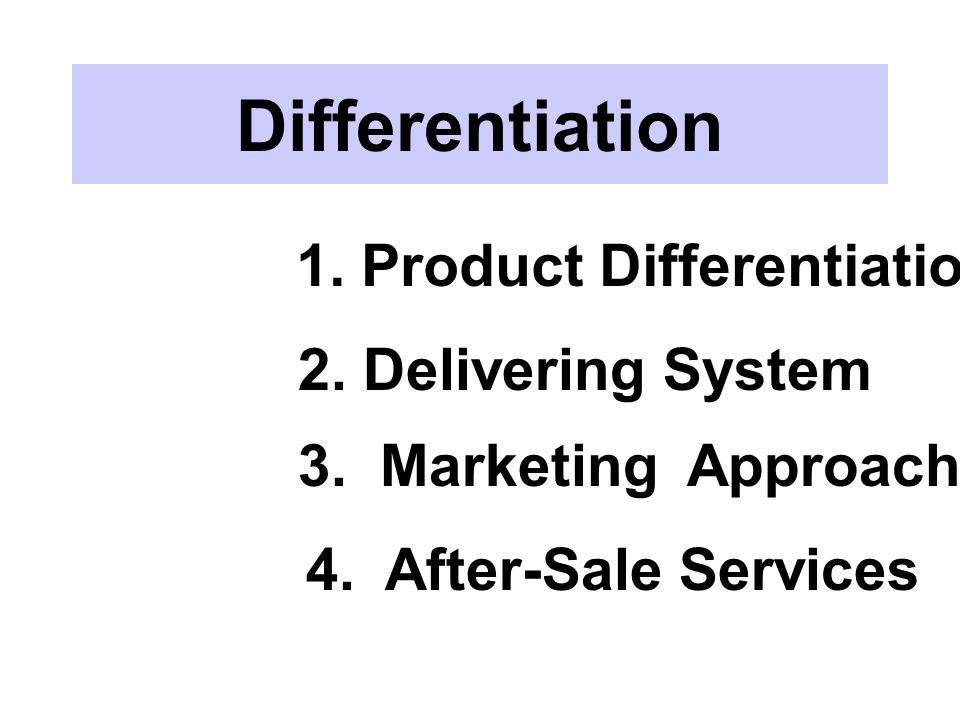 Differentiation 1. Product Differentiation 2. Delivering System