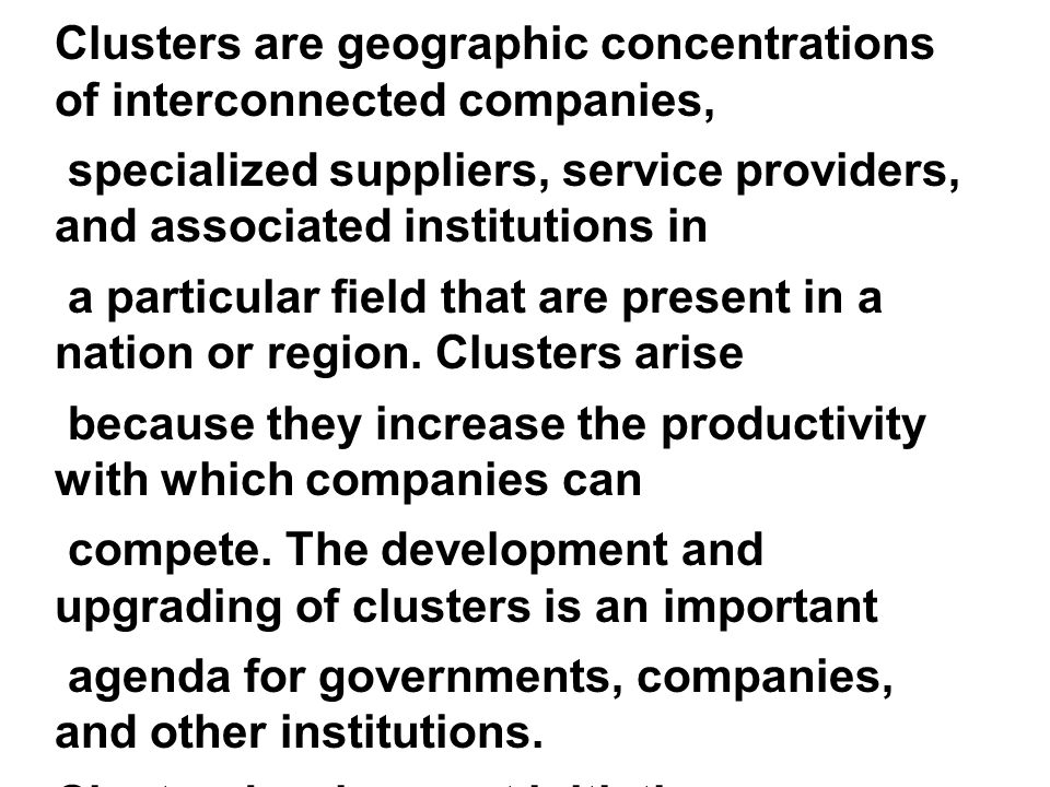 Clusters are geographic concentrations of interconnected companies,