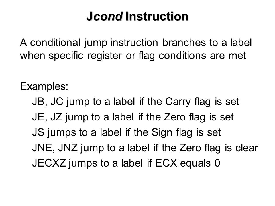 Jcond Instruction A conditional jump instruction branches to a label when specific register or flag conditions are met.