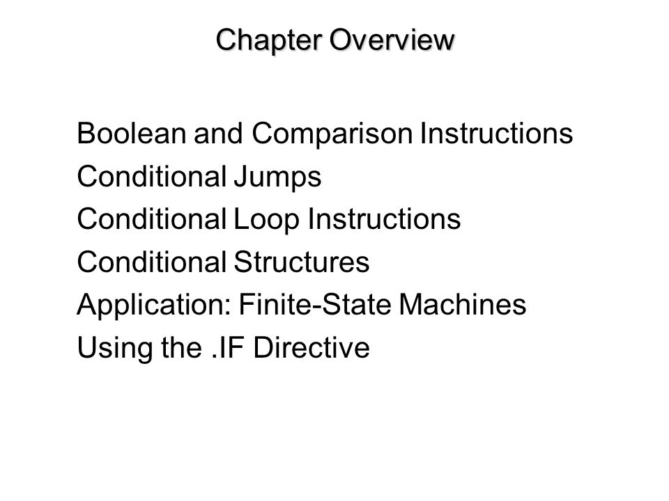 Chapter Overview Boolean and Comparison Instructions. Conditional Jumps. Conditional Loop Instructions.