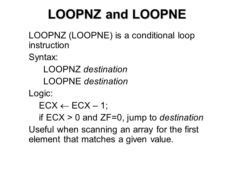 LOOPNZ and LOOPNE LOOPNZ (LOOPNE) is a conditional loop instruction