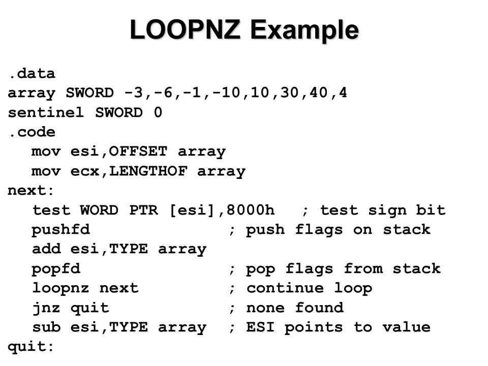 LOOPNZ Example .data array SWORD -3,-6,-1,-10,10,30,40,4
