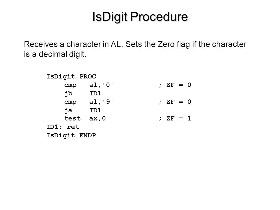 IsDigit Procedure Receives a character in AL. Sets the Zero flag if the character is a decimal digit.
