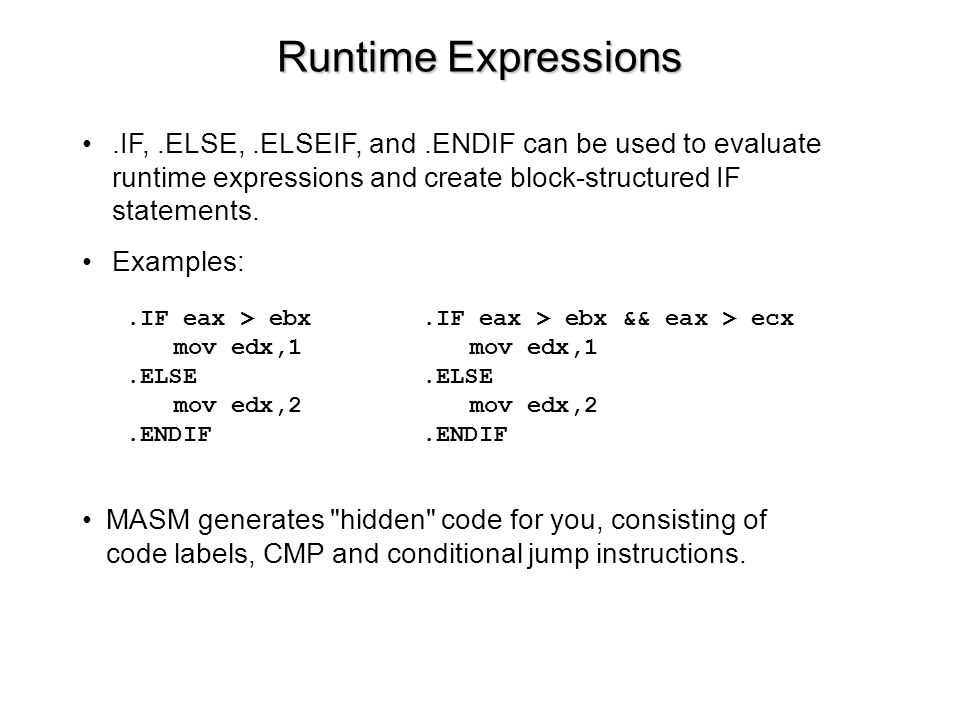 Runtime Expressions .IF, .ELSE, .ELSEIF, and .ENDIF can be used to evaluate runtime expressions and create block-structured IF statements.