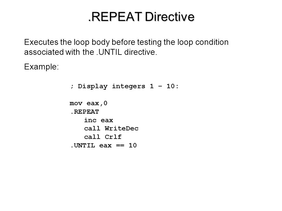 .REPEAT Directive Executes the loop body before testing the loop condition associated with the .UNTIL directive.