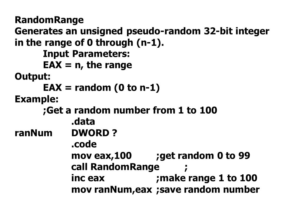 RandomRange Generates an unsigned pseudo-random 32-bit integer in the range of 0 through (n-1). Input Parameters: