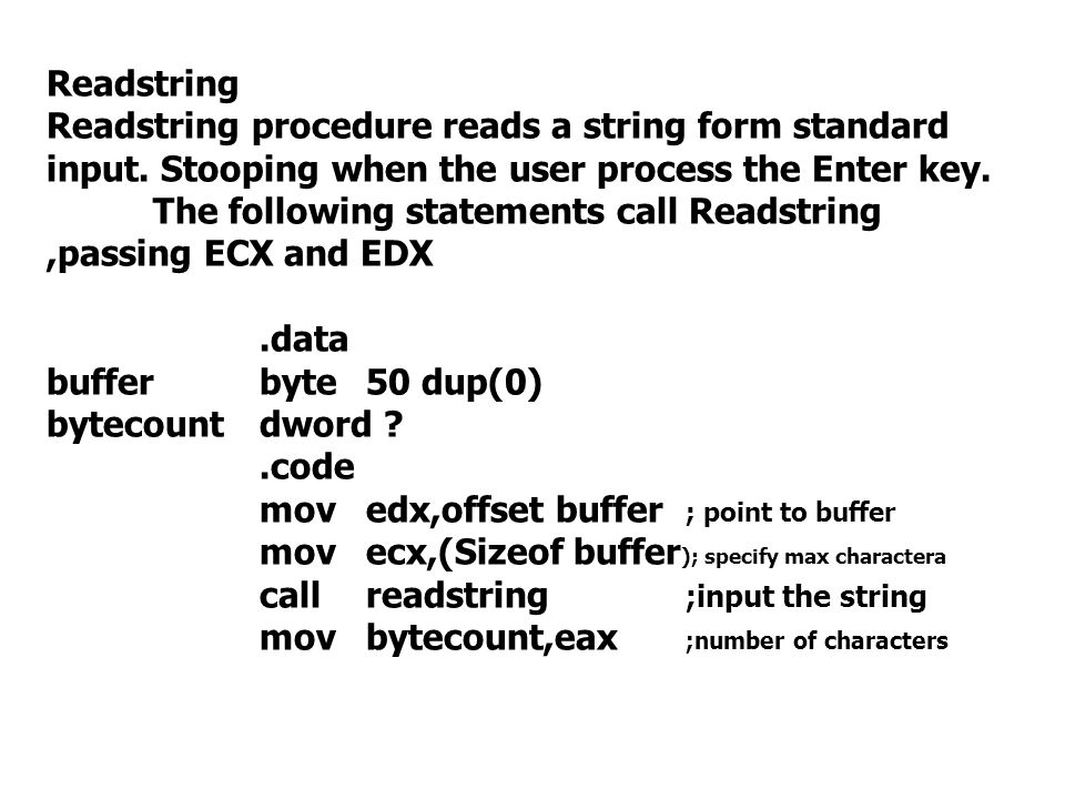 Readstring Readstring procedure reads a string form standard input. Stooping when the user process the Enter key.