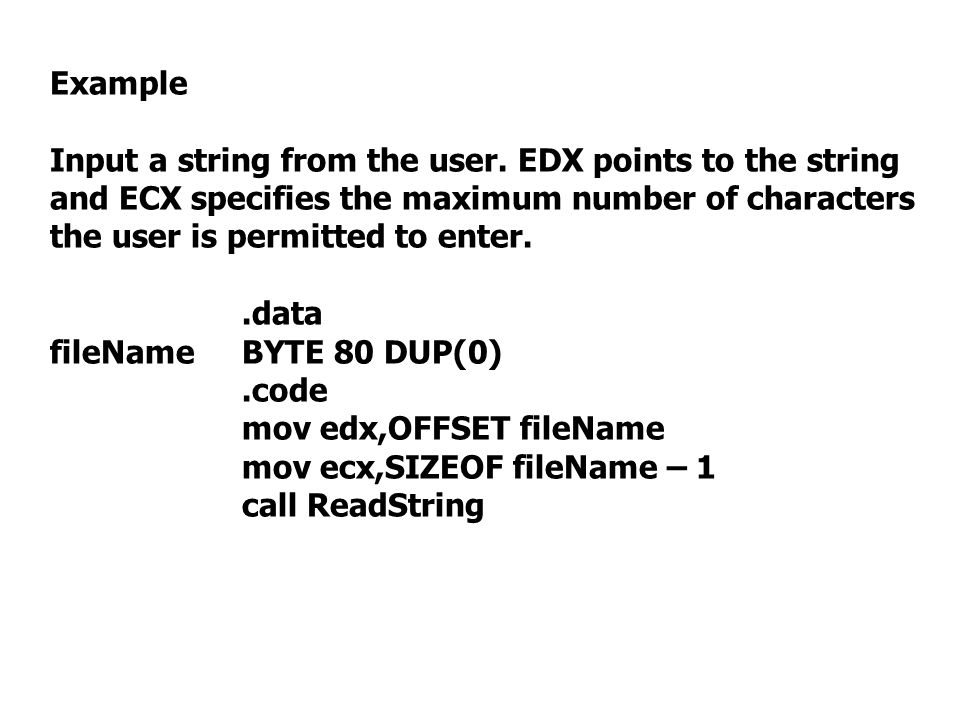 Example Input a string from the user. EDX points to the string and ECX specifies the maximum number of characters the user is permitted to enter.